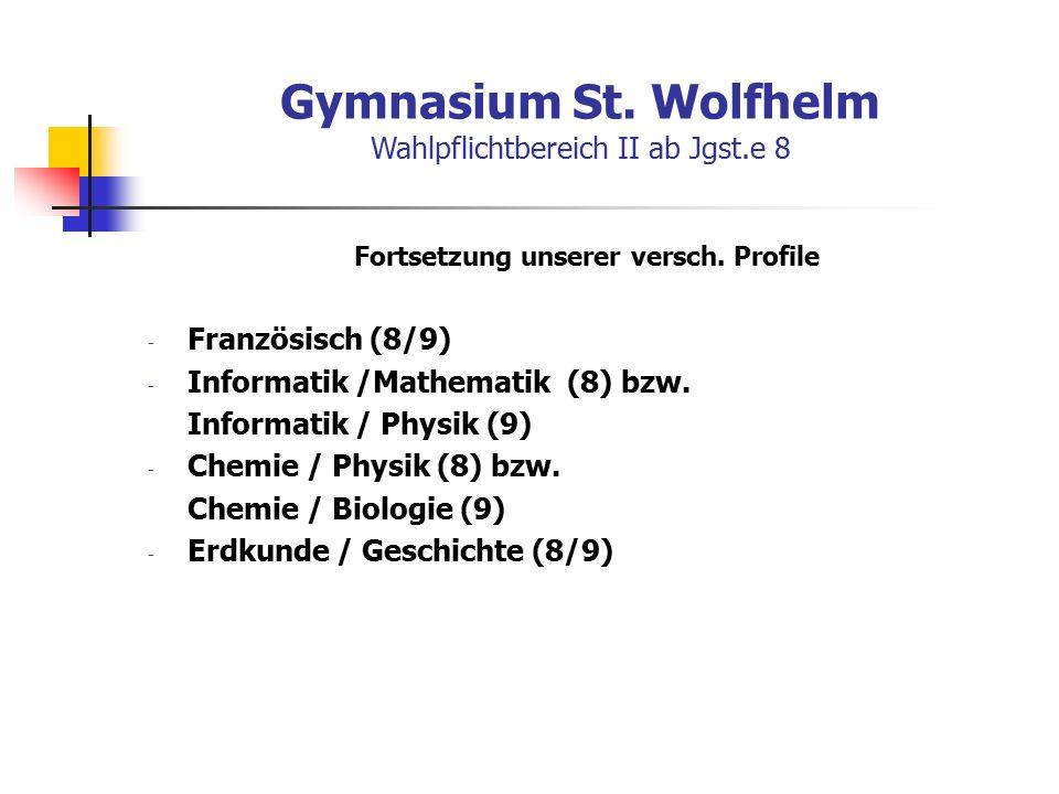 Gymnasium St. Wolfhelm Wahlpflichtbereich II ab Jgst.e 8 Fortsetzung unserer versch.