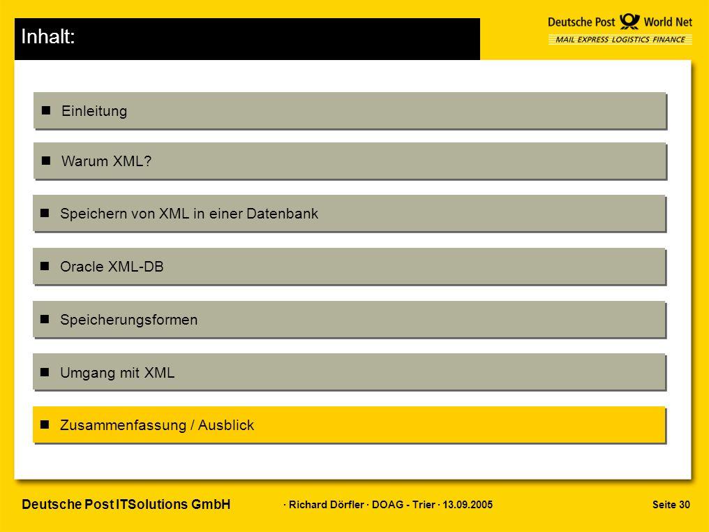 Seite 30 · Richard Dörfler · DOAG - Trier · 13.09.2005 Deutsche Post ITSolutions GmbH Inhalt: Einleitung Warum XML.