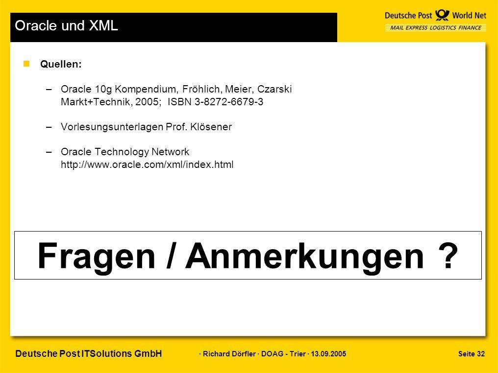 Seite 32 · Richard Dörfler · DOAG - Trier · 13.09.2005 Deutsche Post ITSolutions GmbH Oracle und XML nQuellen: –Oracle 10g Kompendium, Fröhlich, Meier, Czarski Markt+Technik, 2005; ISBN 3-8272-6679-3 –Vorlesungsunterlagen Prof.