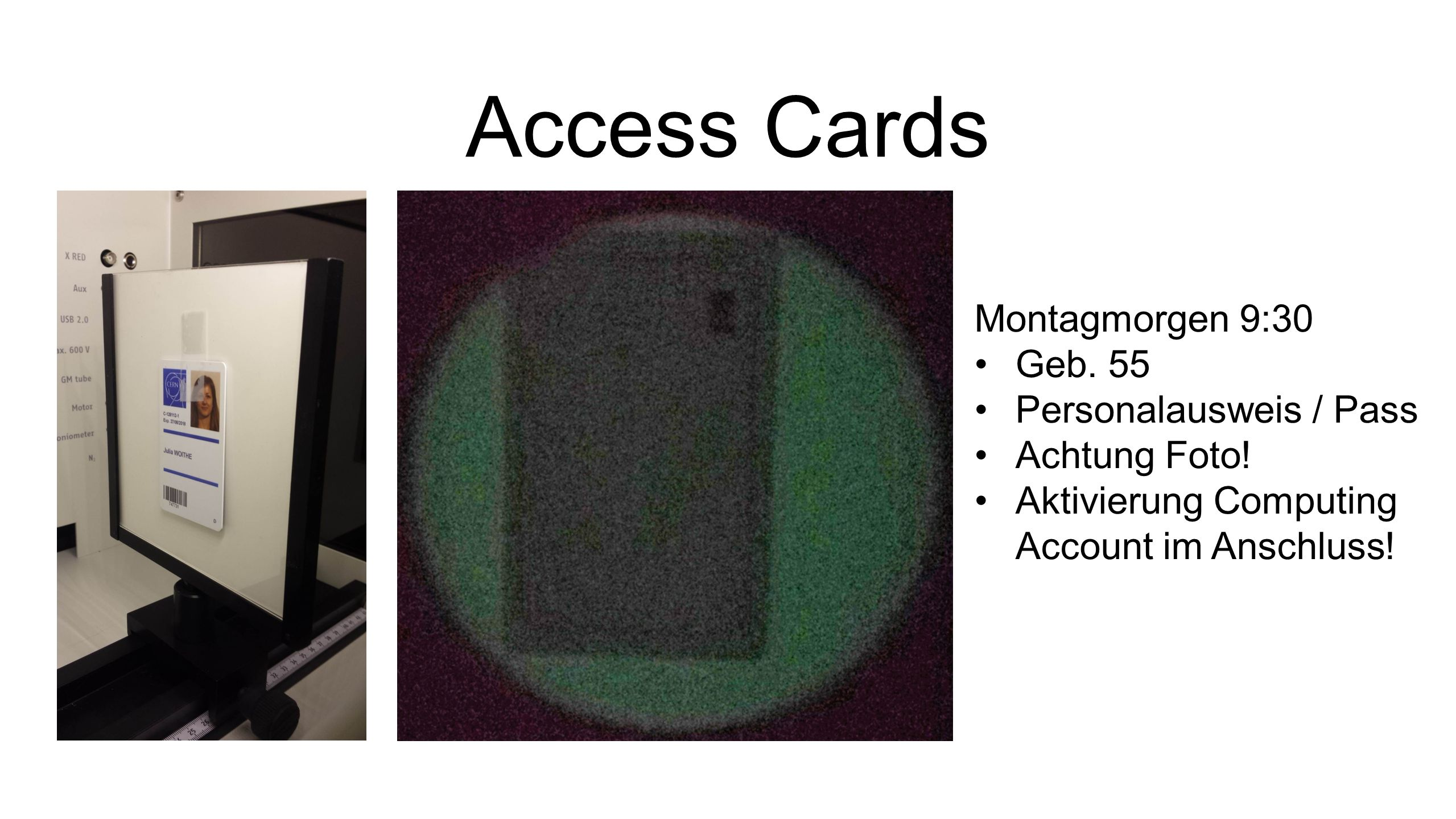 Access Cards Montagmorgen 9:30 Geb. 55 Personalausweis / Pass Achtung Foto.