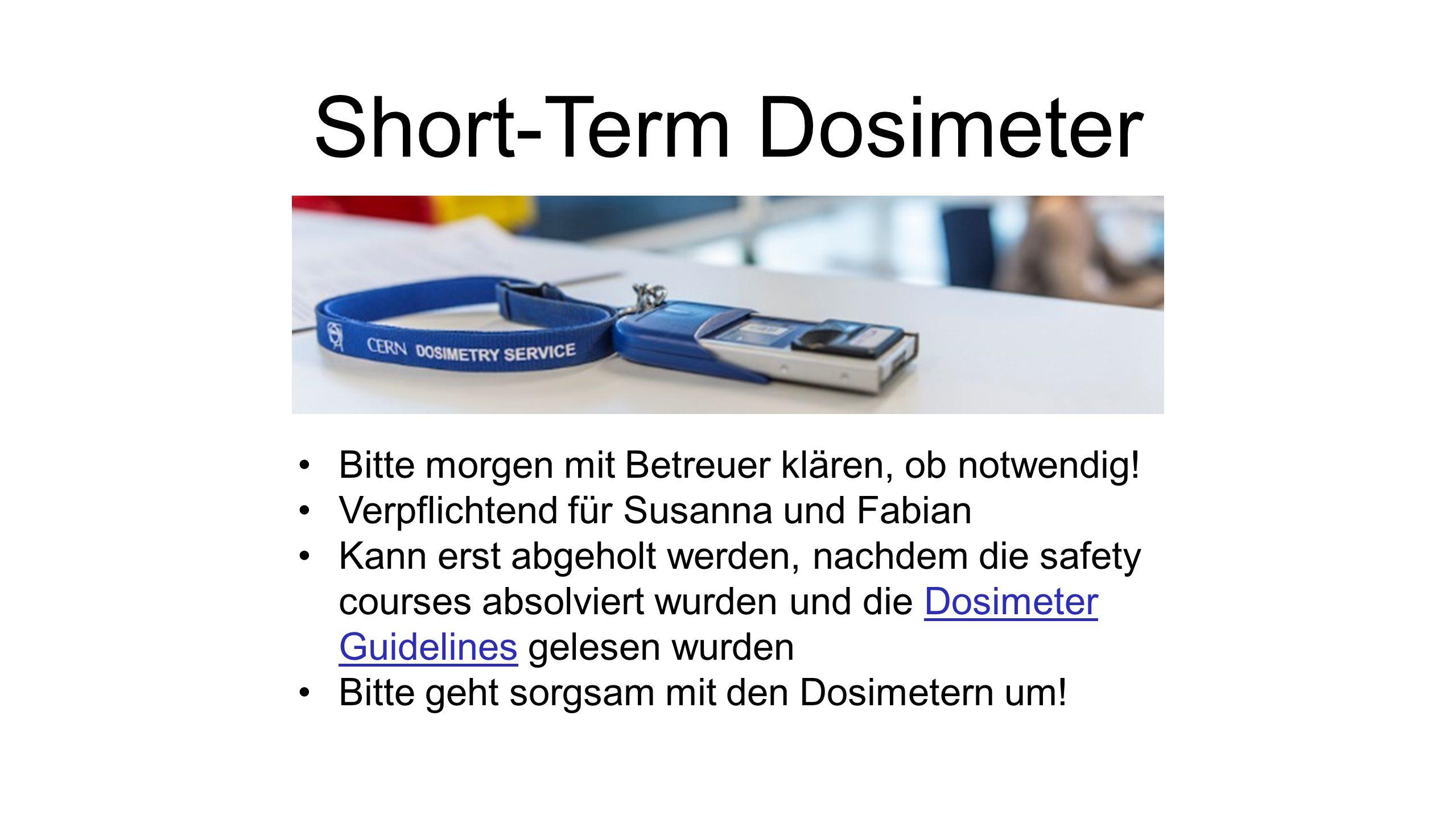 Short-Term Dosimeter Bitte morgen mit Betreuer klären, ob notwendig.