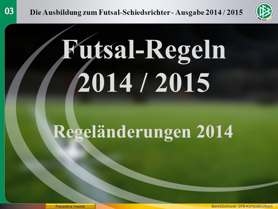 FUTSAL Regeländerungen 2014/2015 Regel 3 - Zahl der Spieler Auswechselvorgang (neuer Text fett ROT) Eine Auswechslung kann jederzeit erfolgen, egal, ob der Ball im Spiel ist oder nicht.