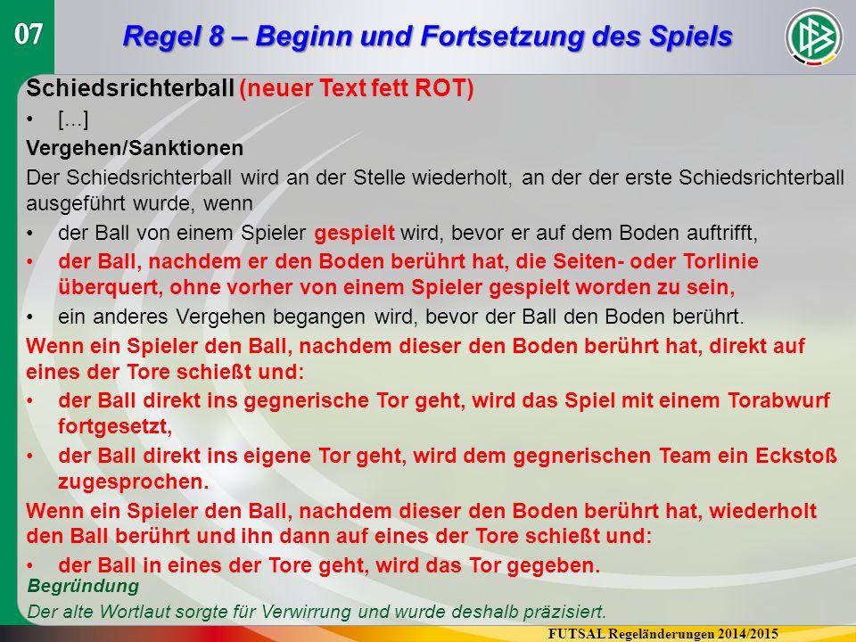 FUTSAL Regeländerungen 2014/2015 Regel 8 – Beginn und Fortsetzung des Spiels Schiedsrichterball (neuer Text fett ROT) [...] Vergehen/Sanktionen Der Sc