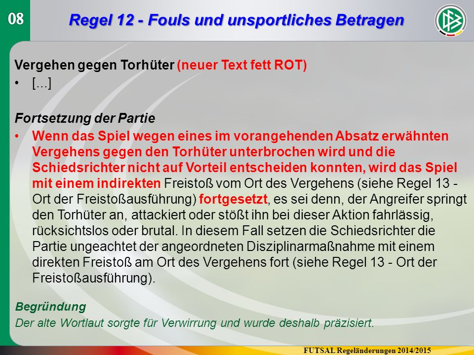 FUTSAL Regeländerungen 2014/2015 Regel 15 - Einkick Ausführung/Vergehen (neuer Text fett ROT) [...] Kickt der ausführende Spieler den Ball direkt ins gegnerische Tor, entscheiden die Schiedsrichter auf Torabwurf.