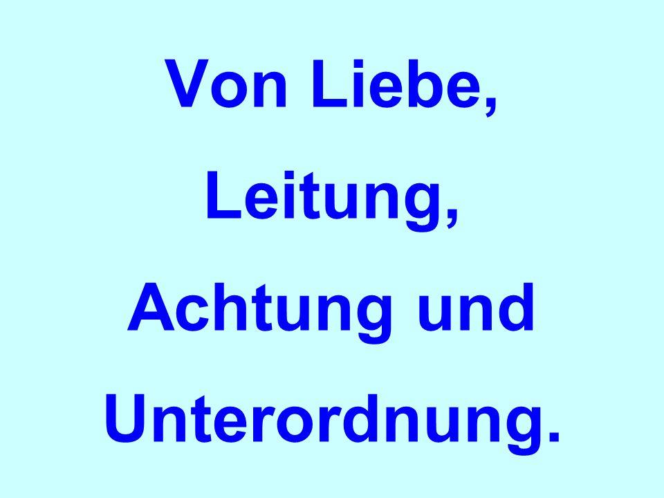 Von Liebe, Leitung, Achtung und Unterordnung.