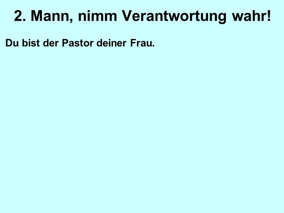 Du bist der Pastor deiner Frau.