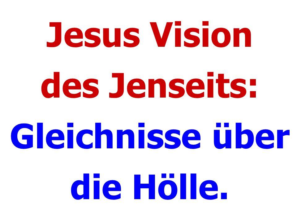 Jesus Vision des Jenseits: Gleichnisse über die Hölle.
