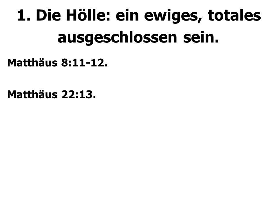 1.Die Hölle: ein ewiges, totales ausgeschlossen sein.
