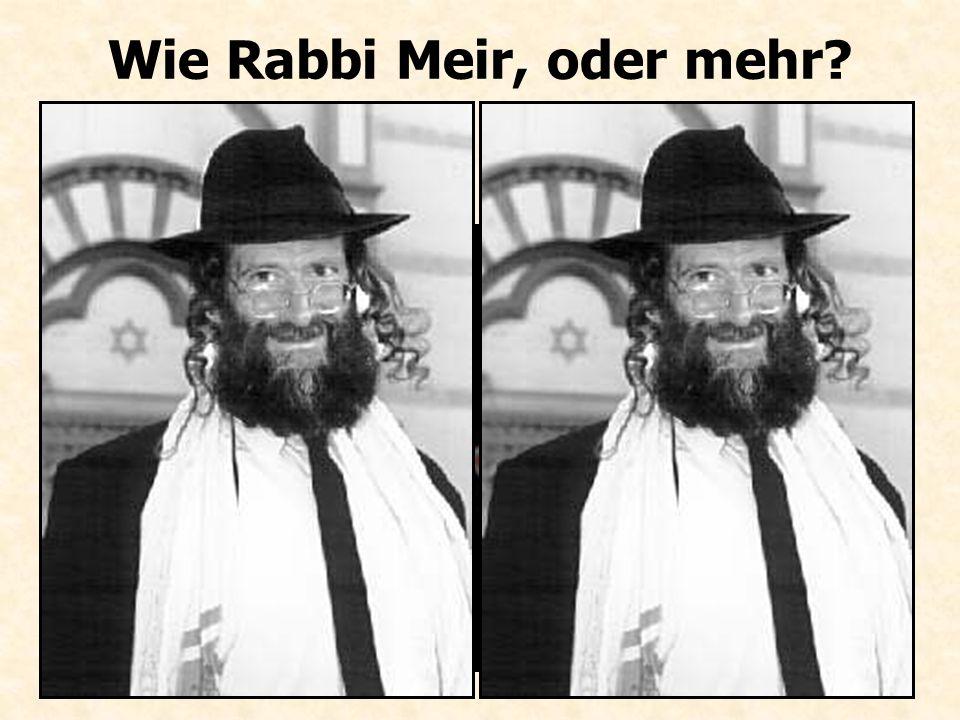 Wie Rabbi Meir, oder mehr?