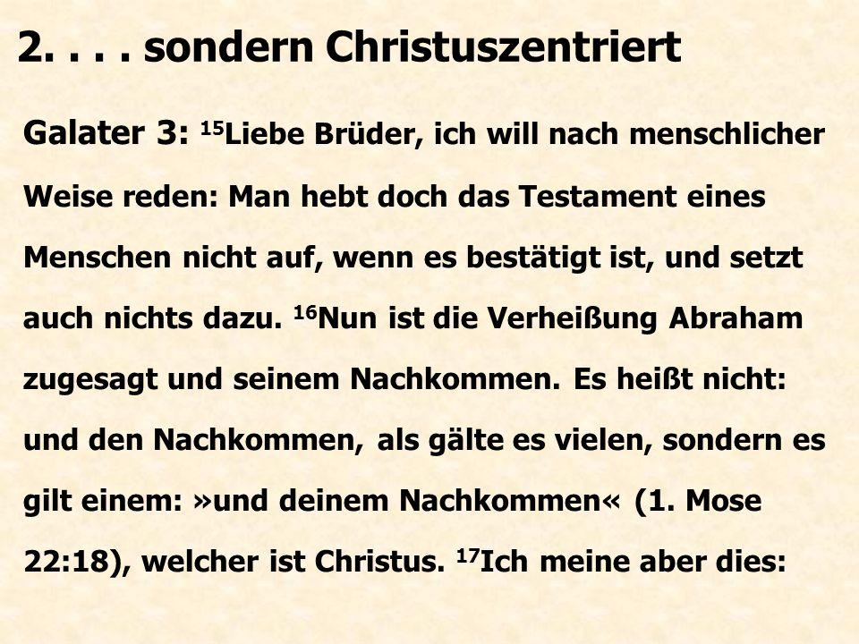Galater 3: 15 Liebe Brüder, ich will nach menschlicher Weise reden: Man hebt doch das Testament eines Menschen nicht auf, wenn es bestätigt ist, und s