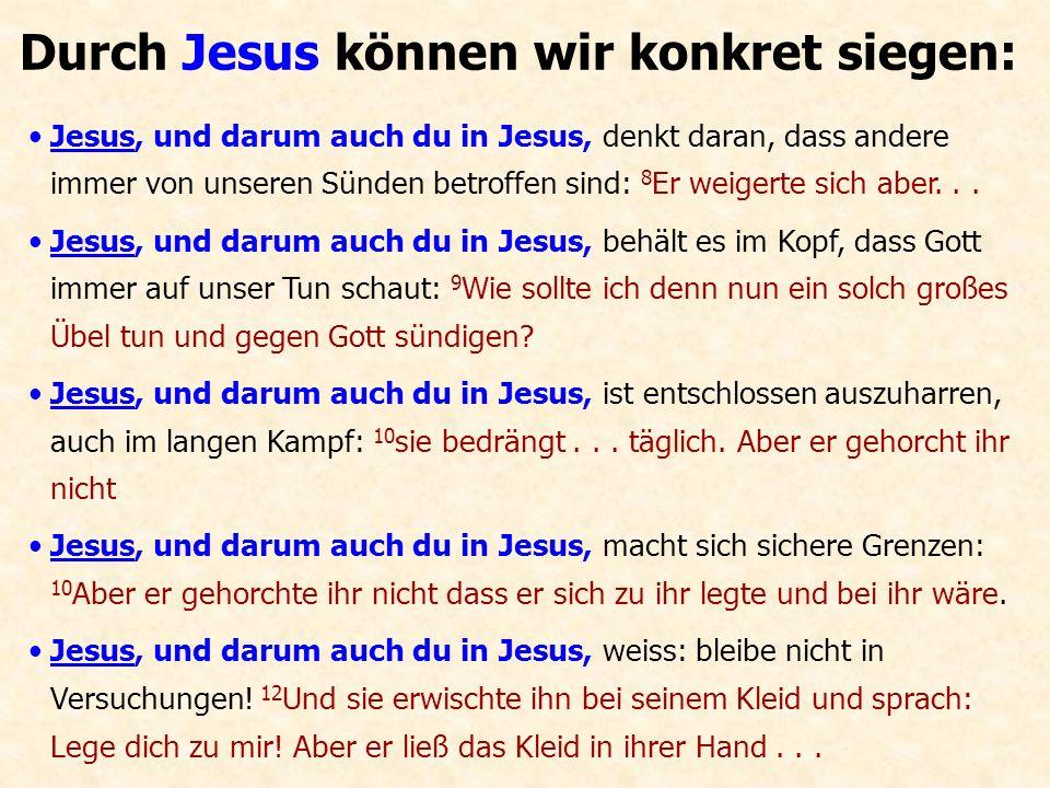 Durch Jesus können wir konkret siegen: Jesus, und darum auch du in Jesus, denkt daran, dass andere immer von unseren Sünden betroffen sind: 8 Er weige