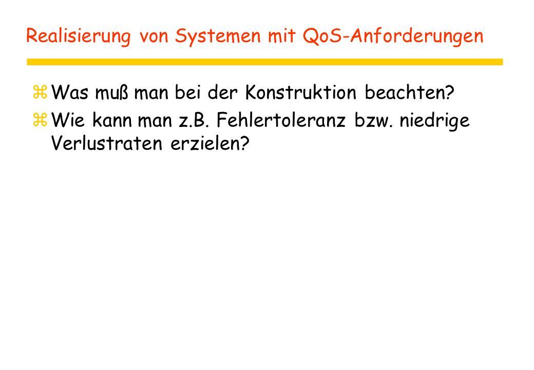 Realisierung von Systemen mit QoS-Anforderungen zWas muß man bei der Konstruktion beachten.
