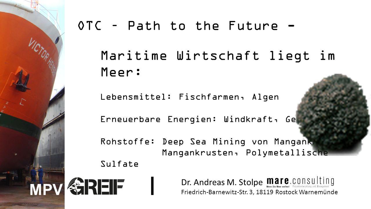 OTC – Path to the Future - Maritime Wirtschaft liegt im Meer: Lebensmittel: Fischfarmen, Algen Erneuerbare Energien: Windkraft, Gezeiten Rohstoffe: Deep Sea Mining von Manganknollen, Mangankrusten, Polymetallische Sulfate Dr.