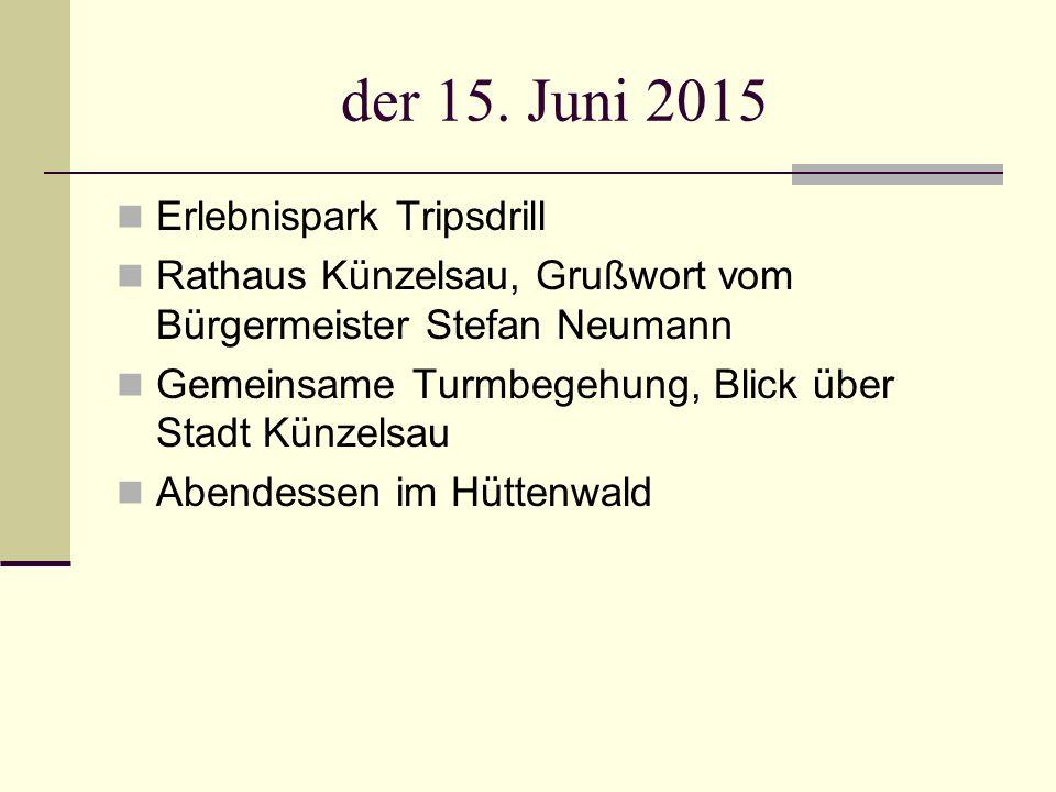 der 15. Juni 2015 Erlebnispark Tripsdrill Rathaus Künzelsau, Grußwort vom Bürgermeister Stefan Neumann Gemeinsame Turmbegehung, Blick über Stadt Künze
