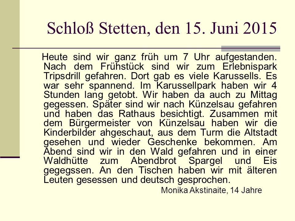 Schloß Stetten, den 15. Juni 2015 Heute sind wir ganz früh um 7 Uhr aufgestanden. Nach dem Frühstück sind wir zum Erlebnispark Tripsdrill gefahren. Do