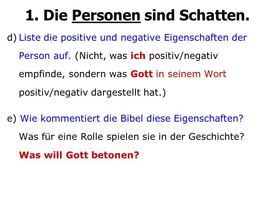 d)Liste die positive und negative Eigenschaften der Person auf. (Nicht, was ich positiv/negativ empfinde, sondern was Gott in seinem Wort positiv/nega