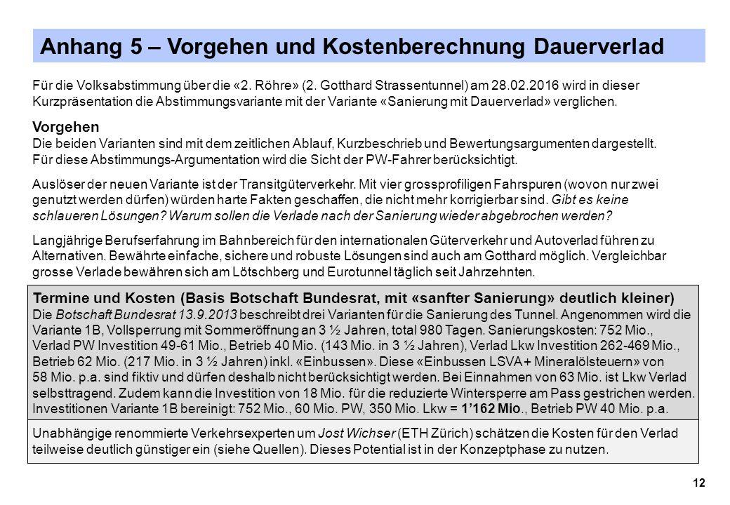 Anhang 5 – Vorgehen und Kostenberechnung Dauerverlad Für die Volksabstimmung über die «2. Röhre» (2. Gotthard Strassentunnel) am 28.02.2016 wird in di