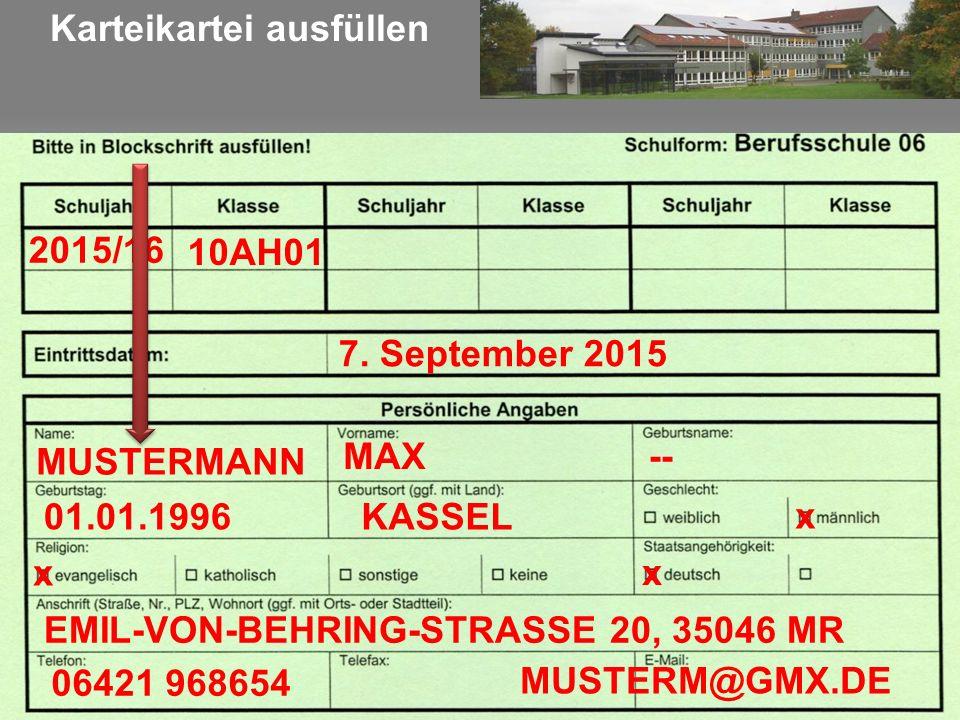 Karteikartei ausfüllen 2015/16 10AH01 MUSTERMANN MAX 01.01.1996 -- KASSEL x x EMIL-VON-BEHRING-STRASSE 20, 35046 MR 06421 968654 MUSTERM@GMX.DE 7.