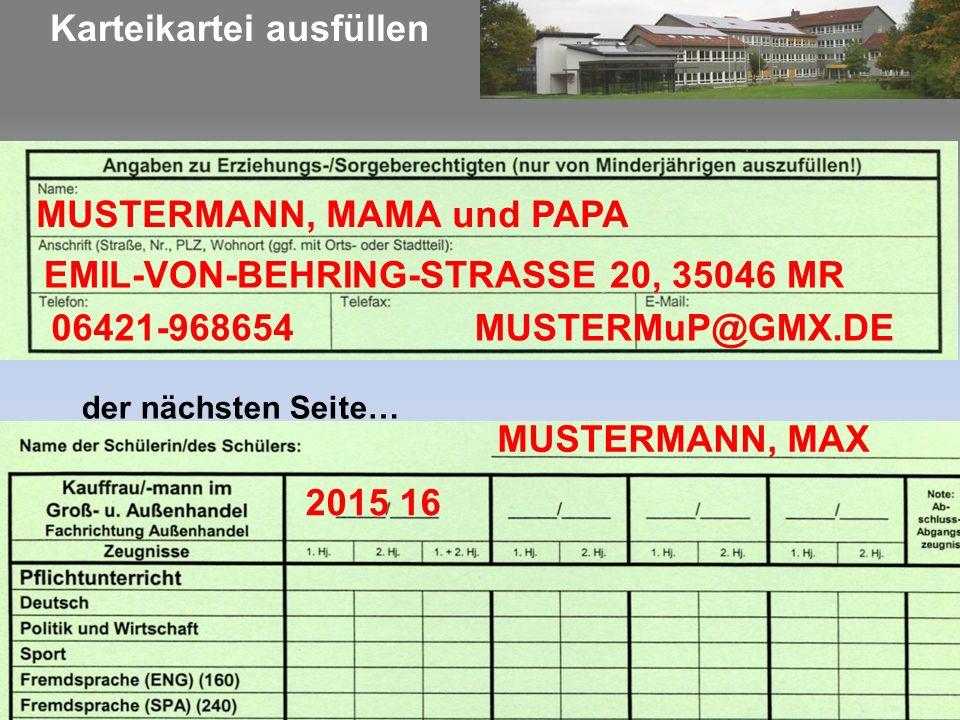 Karteikartei ausfüllen MUSTERMANN, MAMA und PAPA MUSTERMuP@GMX.DE EMIL-VON-BEHRING-STRASSE 20, 35046 MR 06421-968654 MUSTERMANN, MAX 2015 16 der nächsten Seite…