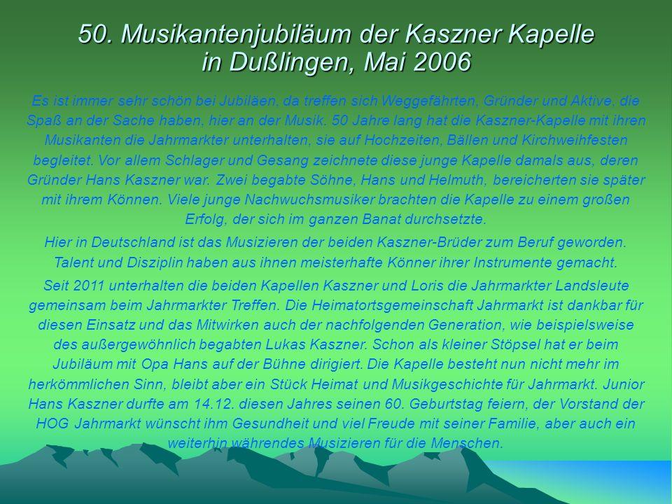 50. Musikantenjubiläum der Kaszner Kapelle in Dußlingen, Mai 2006 Es ist immer sehr schön bei Jubiläen, da treffen sich Weggefährten, Gründer und Akti