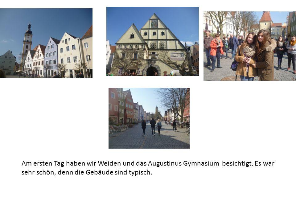 Am ersten Tag haben wir Weiden und das Augustinus Gymnasium besichtigt.