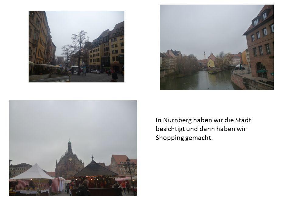 In Nürnberg haben wir die Stadt besichtigt und dann haben wir Shopping gemacht.