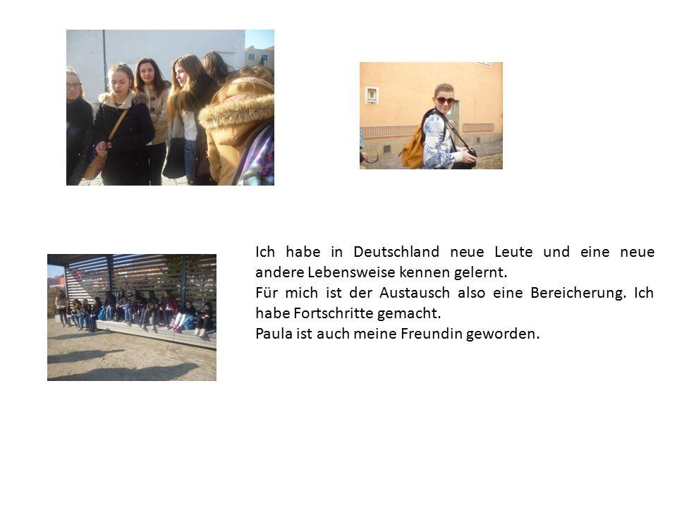 Ich habe in Deutschland neue Leute und eine neue andere Lebensweise kennen gelernt.