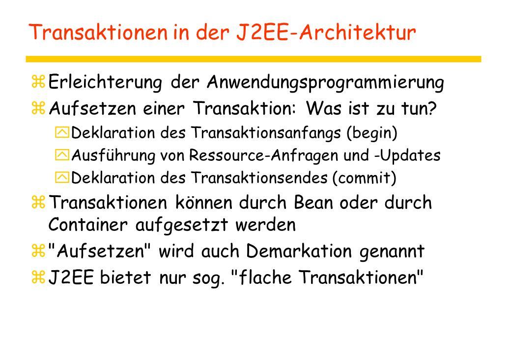 Transaktionen in der J2EE-Architektur zErleichterung der Anwendungsprogrammierung zAufsetzen einer Transaktion: Was ist zu tun? yDeklaration des Trans