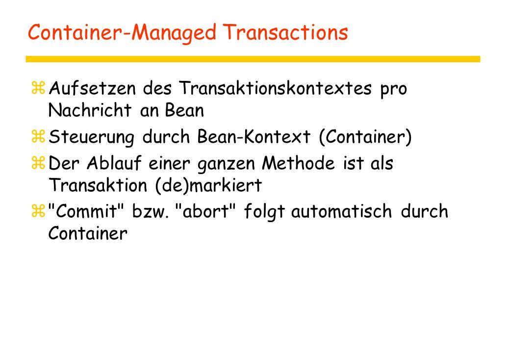 Container-Managed Transactions zAufsetzen des Transaktionskontextes pro Nachricht an Bean zSteuerung durch Bean-Kontext (Container) zDer Ablauf einer ganzen Methode ist als Transaktion (de)markiert z Commit bzw.