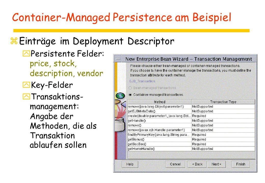 Container-Managed Persistence am Beispiel zEinträge im Deployment Descriptor yPersistente Felder: price, stock, description, vendor yKey-Felder yTransaktions- management: Angabe der Methoden, die als Transaktion ablaufen sollen