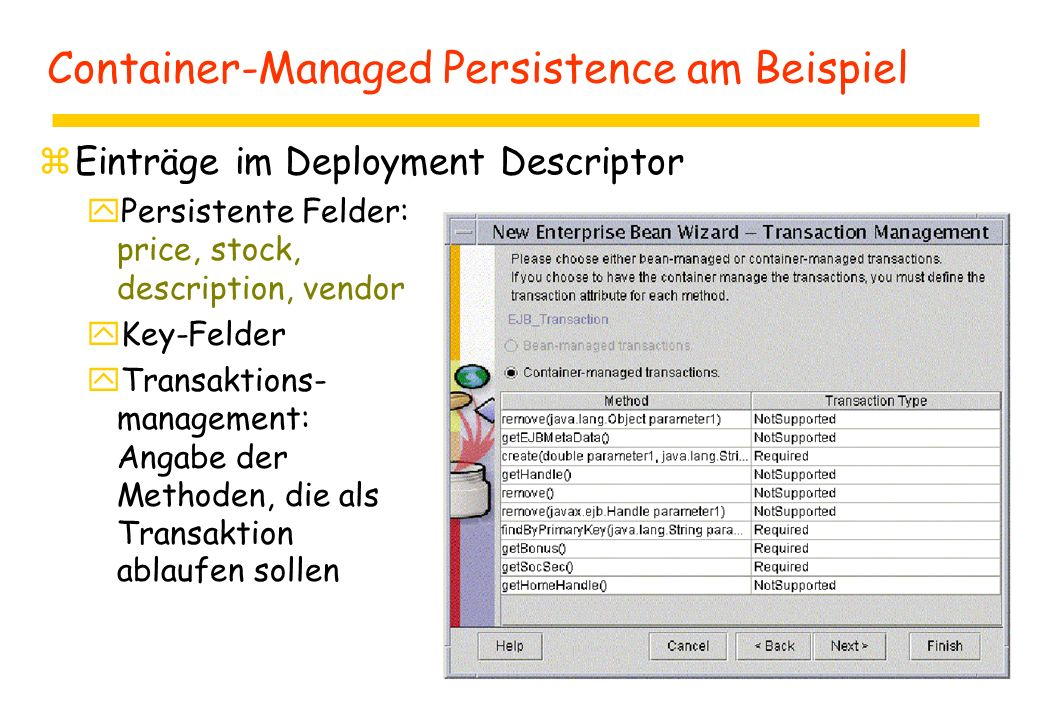 Container-Managed Persistence am Beispiel zEinträge im Deployment Descriptor yPersistente Felder: price, stock, description, vendor yKey-Felder yTrans