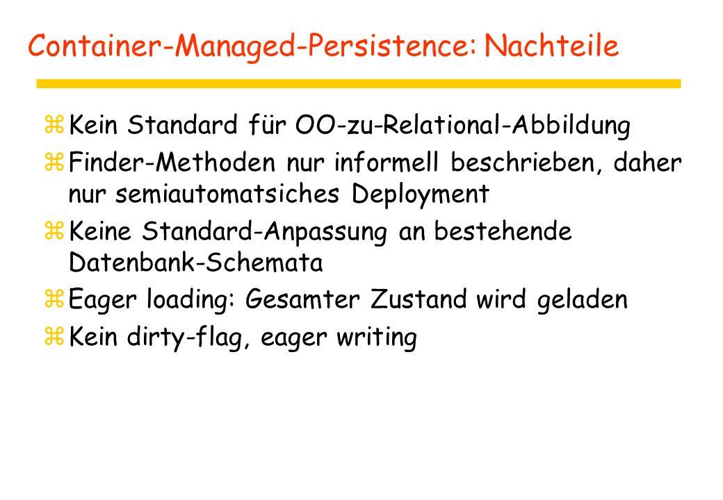Container-Managed-Persistence: Nachteile zKein Standard für OO-zu-Relational-Abbildung zFinder-Methoden nur informell beschrieben, daher nur semiautom