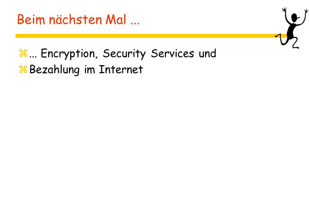Beim nächsten Mal... z... Encryption, Security Services und zBezahlung im Internet