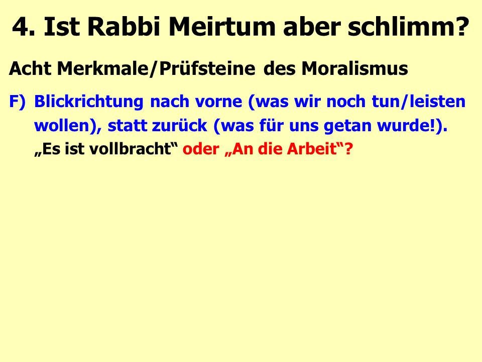 """Acht Merkmale/Prüfsteine des Moralismus F)Blickrichtung nach vorne (was wir noch tun/leisten wollen), statt zurück (was für uns getan wurde!). """"Es ist"""