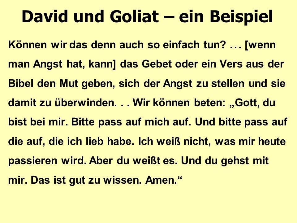 David und Goliat – ein Beispiel Können wir das denn auch so einfach tun?... [wenn man Angst hat, kann] das Gebet oder ein Vers aus der Bibel den Mut g