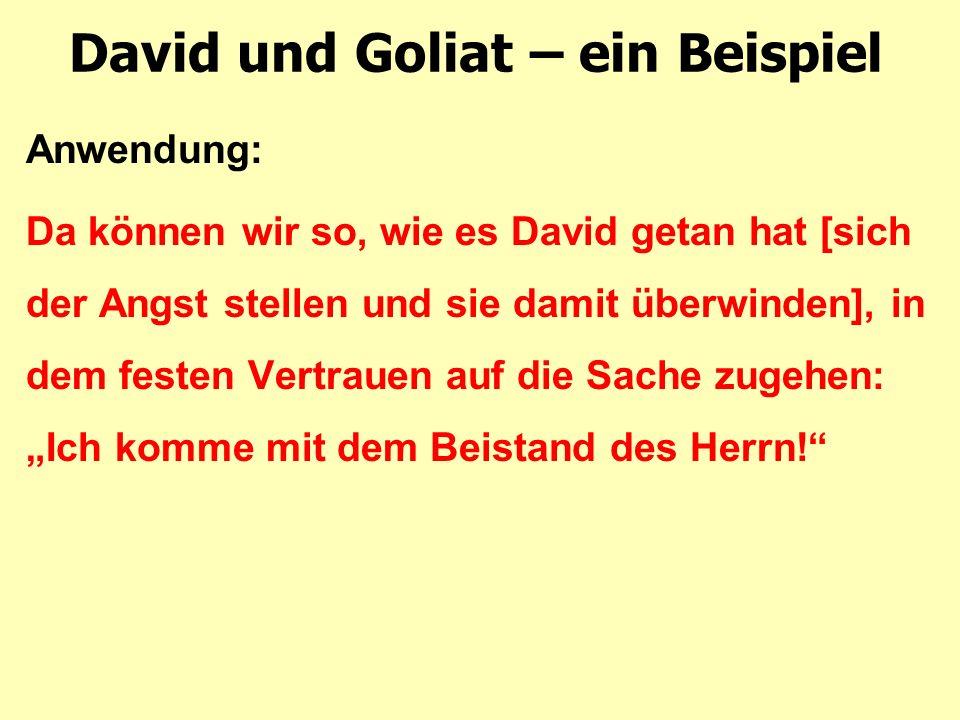 """David und Goliat – ein Beispiel Anwendung: Da können wir so, wie es David getan hat [sich der Angst stellen und sie damit überwinden], in dem festen Vertrauen auf die Sache zugehen: """"Ich komme mit dem Beistand des Herrn!"""