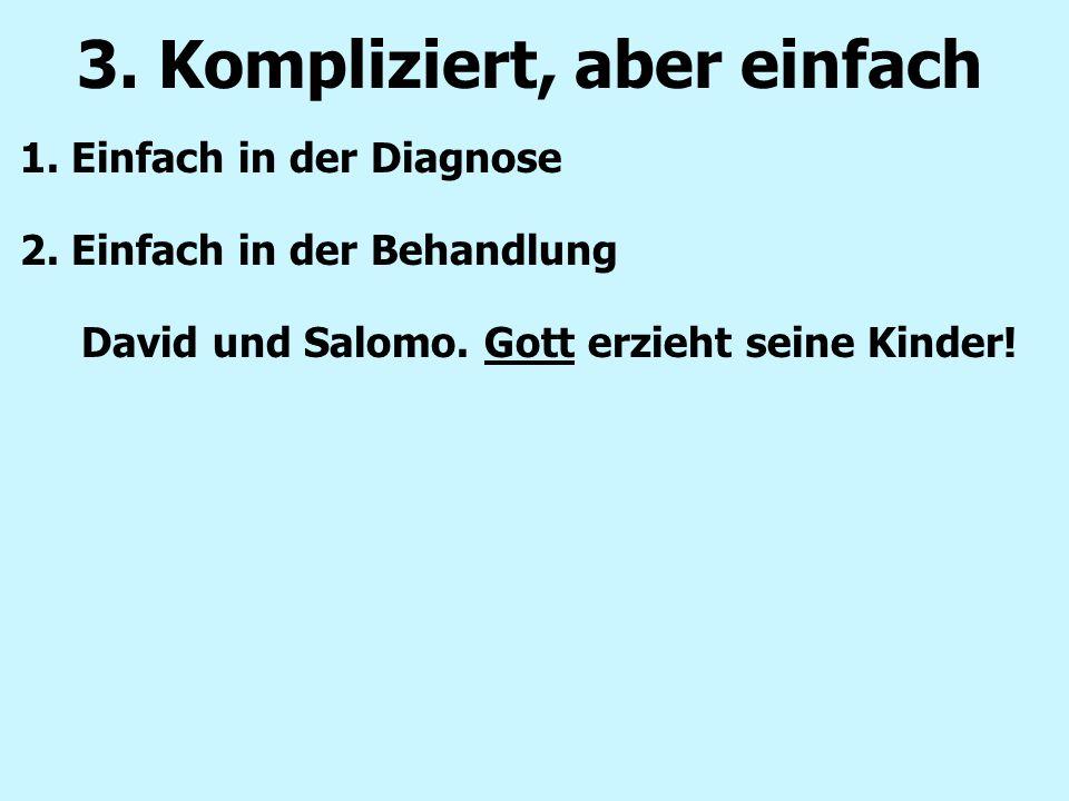 1.Einfach in der Diagnose 2. Einfach in der Behandlung David und Salomo.