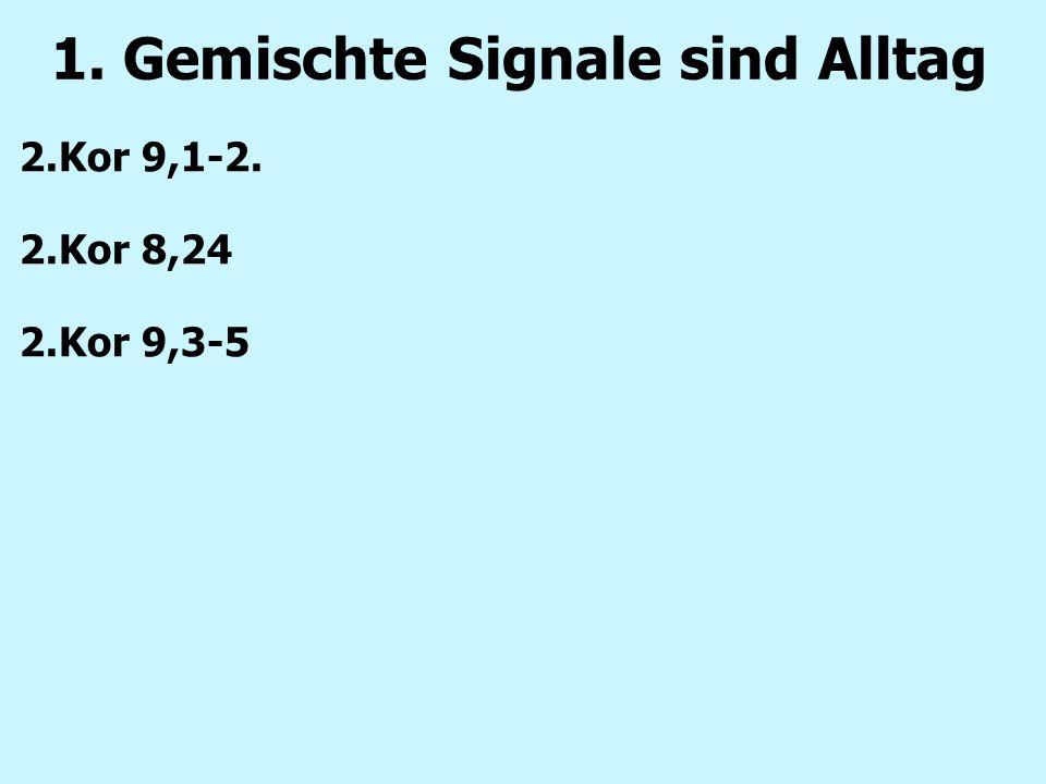 1. Gemischte Signale sind Alltag 2.Kor 9,1-2. 2.Kor 8,24 2.Kor 9,3-5