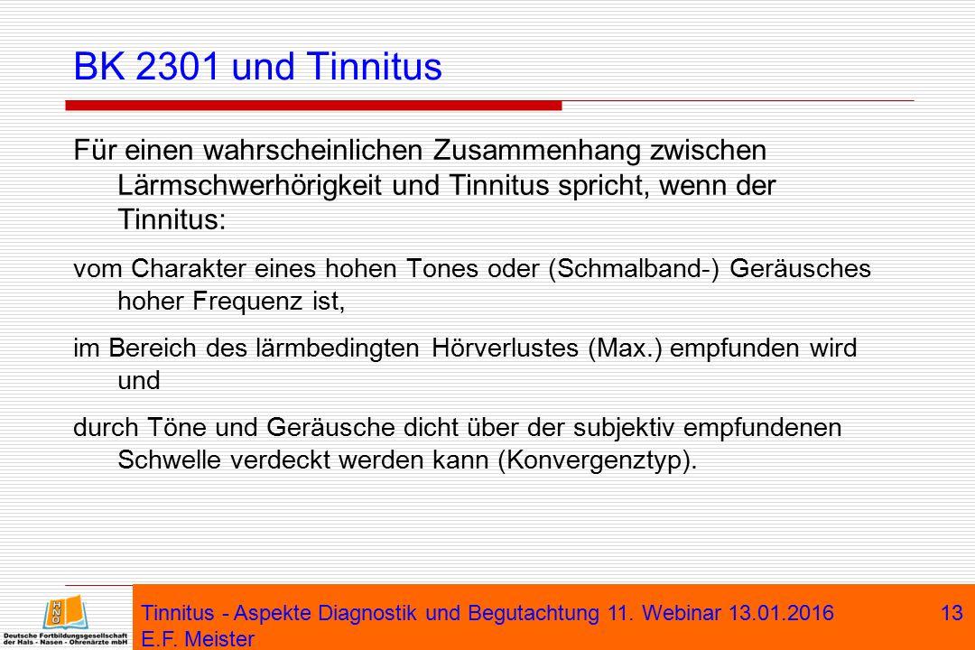 Tinnitus - Aspekte Diagnostik und Begutachtung 11. Webinar 13.01.2016 E.F. Meister 13 BK 2301 und Tinnitus Für einen wahrscheinlichen Zusammenhang zwi