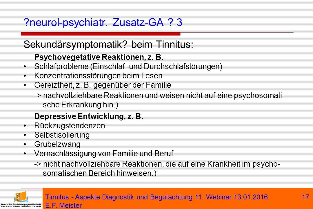 ?neurol-psychiatr. Zusatz-GA ? 3 Sekundärsymptomatik? beim Tinnitus: Psychovegetative Reaktionen, z. B. Schlafprobleme (Einschlaf- und Durchschlafstör