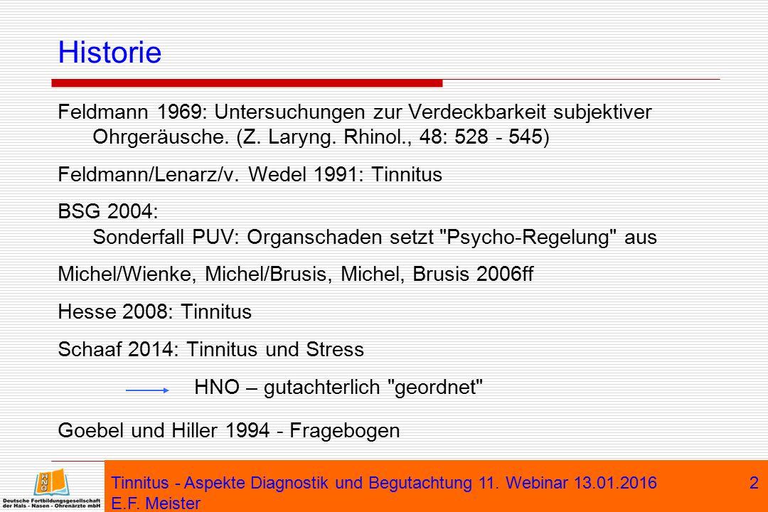 Tinnitus - Aspekte Diagnostik und Begutachtung 11. Webinar 13.01.2016 E.F. Meister 2 Historie Feldmann 1969: Untersuchungen zur Verdeckbarkeit subjekt