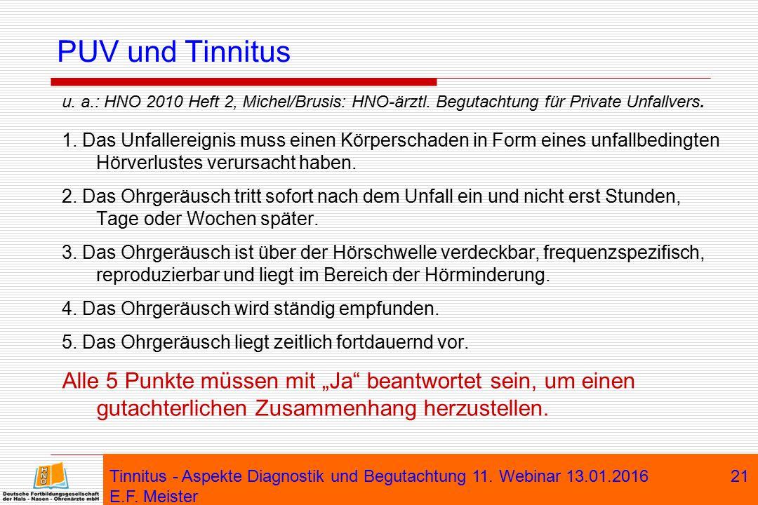 Tinnitus - Aspekte Diagnostik und Begutachtung 11. Webinar 13.01.2016 E.F. Meister 21 PUV und Tinnitus u. a.: HNO 2010 Heft 2, Michel/Brusis: HNO-ärzt