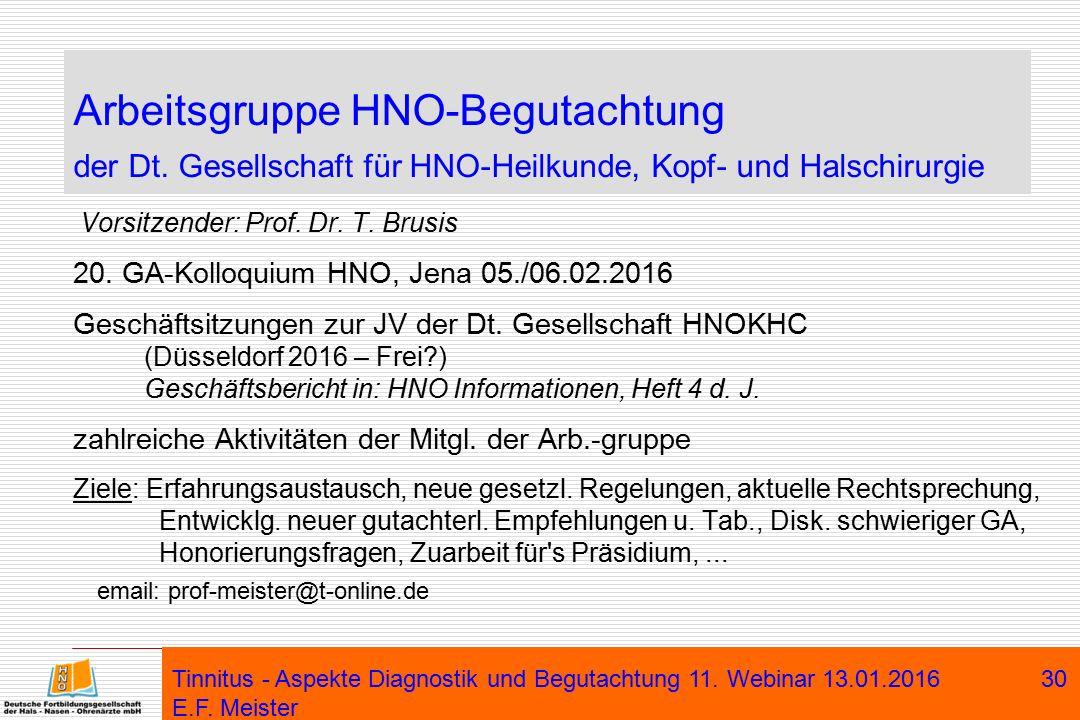 Arbeitsgruppe HNO-Begutachtung der Dt. Gesellschaft für HNO-Heilkunde, Kopf- und Halschirurgie Vorsitzender: Prof. Dr. T. Brusis 20. GA-Kolloquium HNO