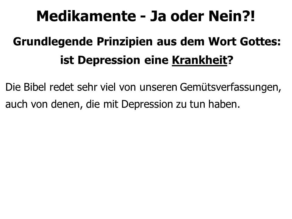 Medikamente - Ja oder Nein?! Grundlegende Prinzipien aus dem Wort Gottes: ist Depression eine Krankheit? Die Bibel redet sehr viel von unseren Gemütsv