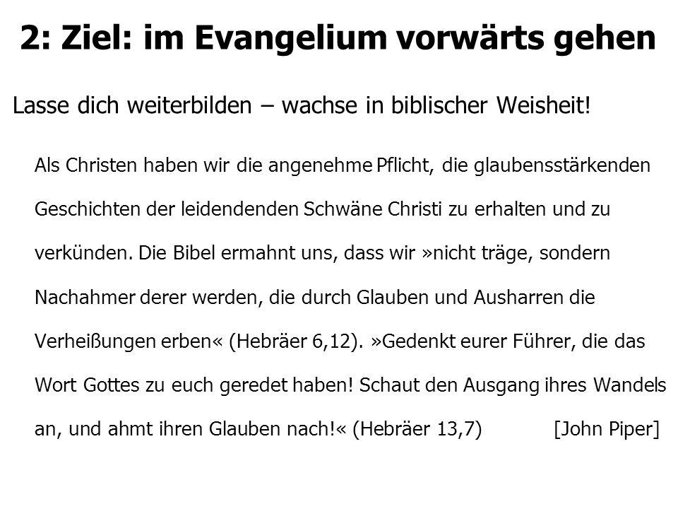 2: Ziel: im Evangelium vorwärts gehen Lasse dich weiterbilden – wachse in biblischer Weisheit! Als Christen haben wir die angenehme Pflicht, die glaub