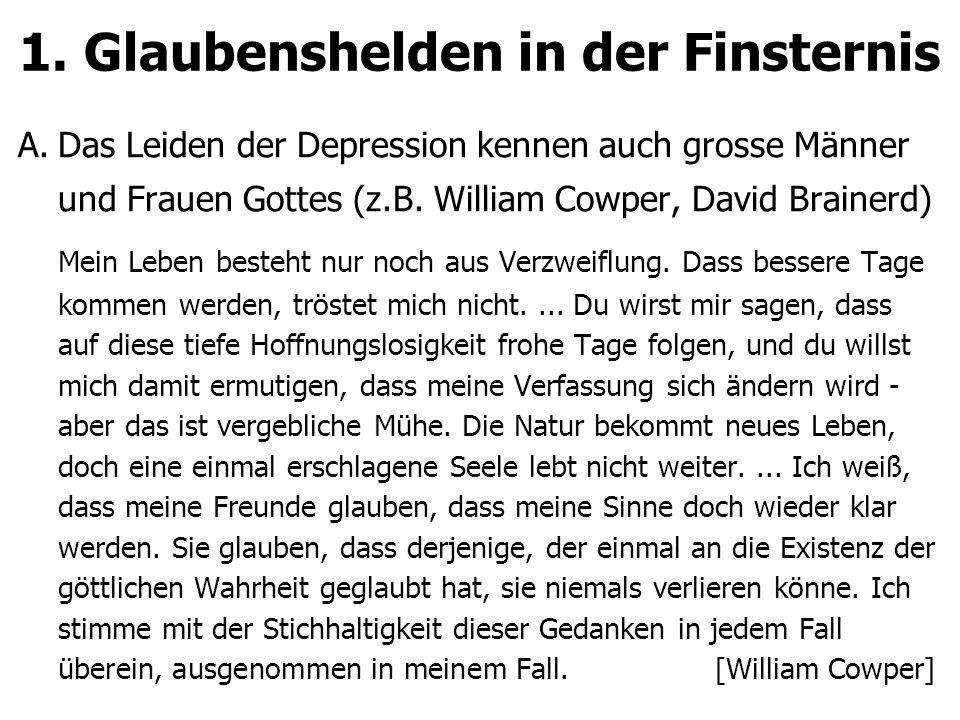 1. Glaubenshelden in der Finsternis A.Das Leiden der Depression kennen auch grosse Männer und Frauen Gottes (z.B. William Cowper, David Brainerd) Mein