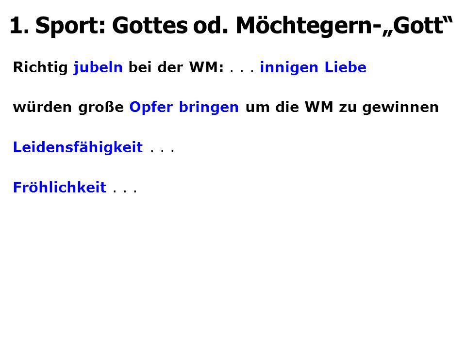 "1. Sport: Gottes od. Möchtegern-""Gott Richtig jubeln bei der WM:..."
