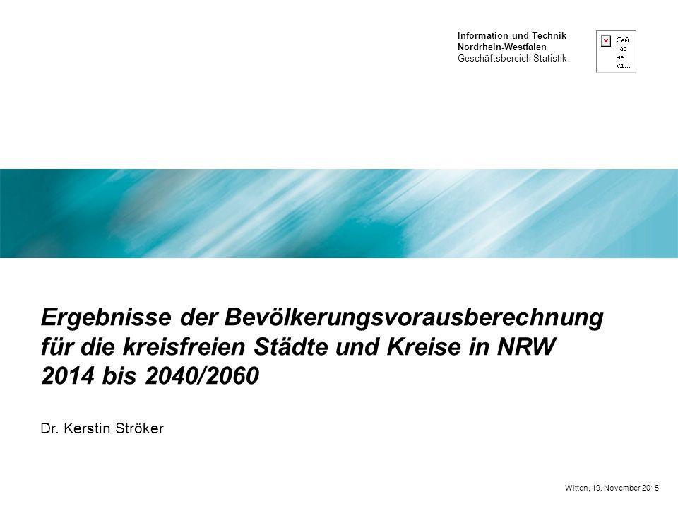 Information und Technik Nordrhein-Westfalen Geschäftsbereich Statistik Ergebnisse der Bevölkerungsvorausberechnung für die kreisfreien Städte und Kreise in NRW 2014 bis 2040/2060 Dr.