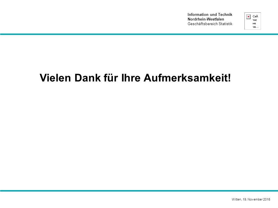 Information und Technik Nordrhein-Westfalen Geschäftsbereich Statistik Vielen Dank für Ihre Aufmerksamkeit.