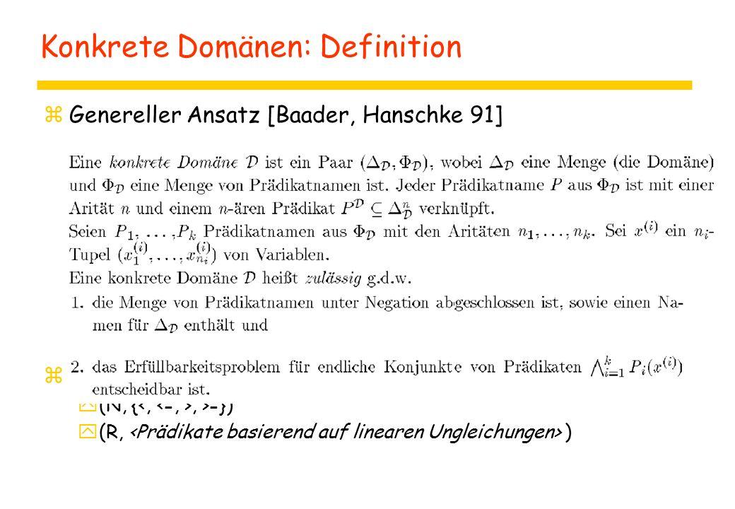 Konkrete Domänen: Definition zGenereller Ansatz [Baader, Hanschke 91] zBeispiele y(N, {, >=}) y(R, )
